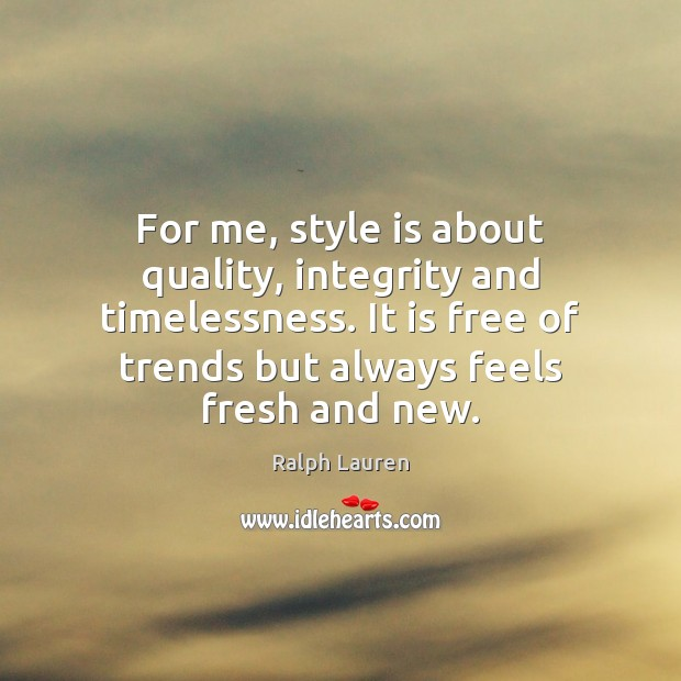 Image, For me, style is about quality, integrity and timelessness. It is free