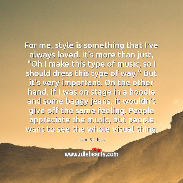 For me, style is something that I've always loved. It's more than Image