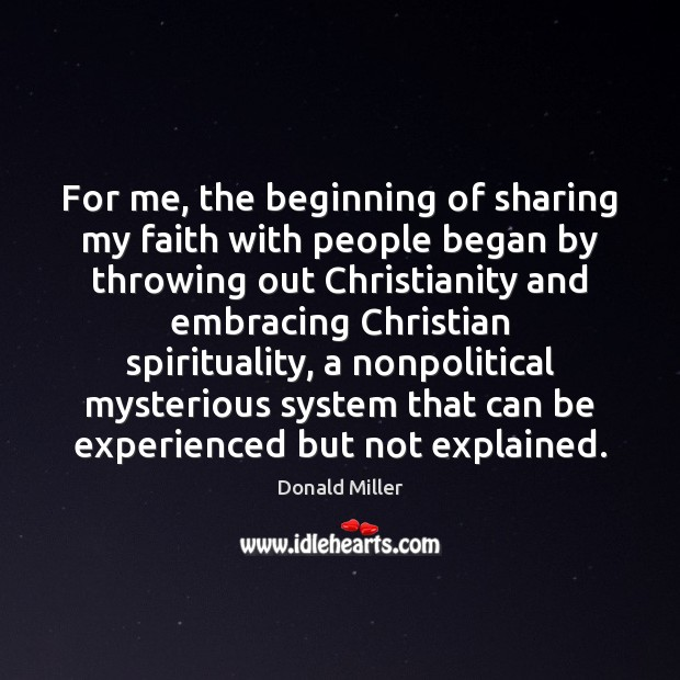 For me, the beginning of sharing my faith with people began by Donald Miller Picture Quote
