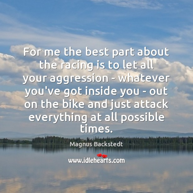 For me the best part about the racing is to let all Racing Quotes Image