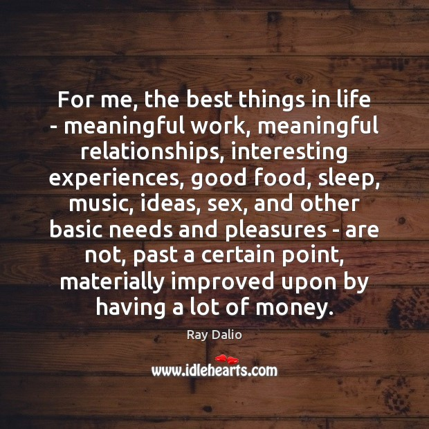 For me, the best things in life – meaningful work, meaningful relationships, Ray Dalio Picture Quote