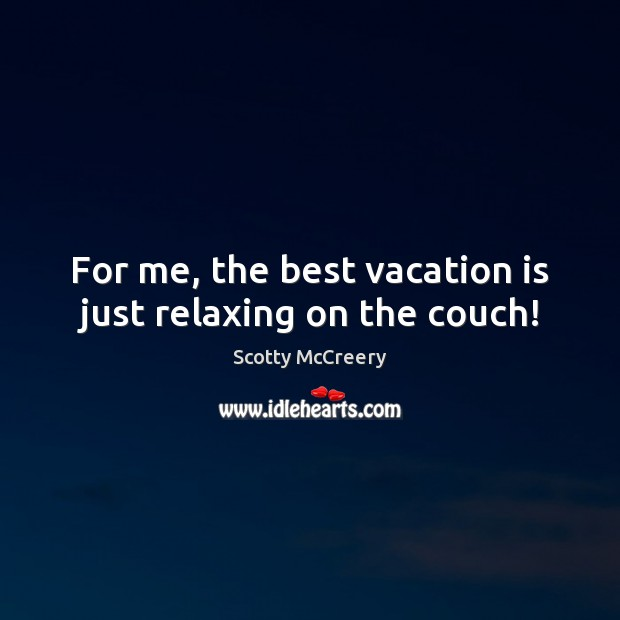 For me, the best vacation is just relaxing on the couch! Image