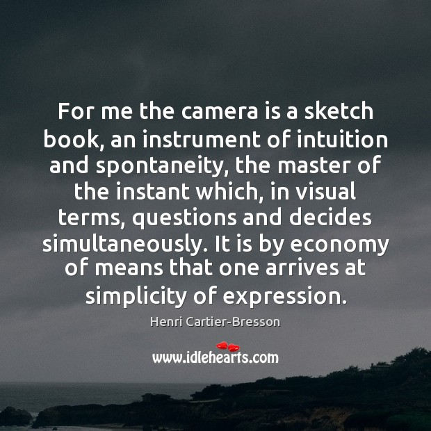 For me the camera is a sketch book, an instrument of intuition Henri Cartier-Bresson Picture Quote