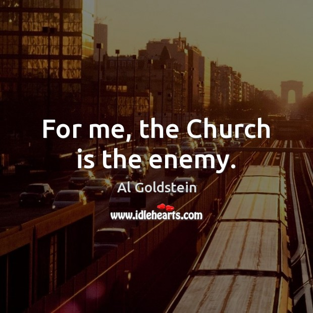 Image, For me, the Church is the enemy.
