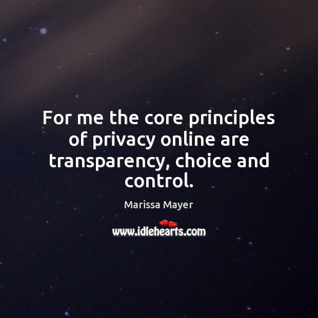 For me the core principles of privacy online are transparency, choice and control. Marissa Mayer Picture Quote