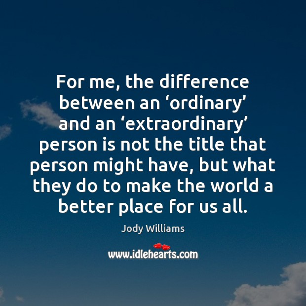 For me, the difference between an 'ordinary' and an 'extraordinary' person is Image