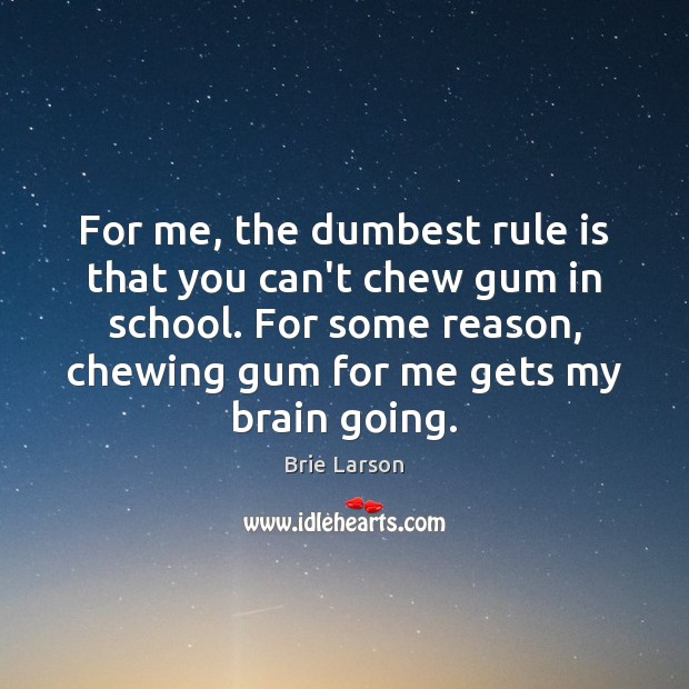 For me, the dumbest rule is that you can't chew gum in School Quotes Image