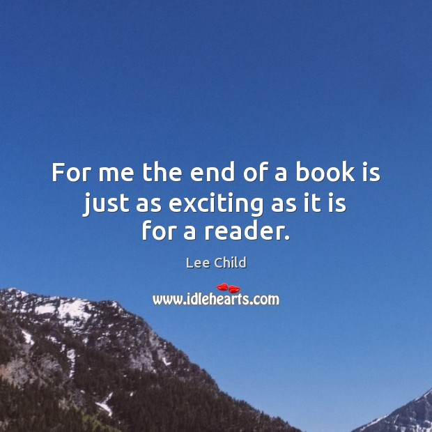 For me the end of a book is just as exciting as it is for a reader. Image
