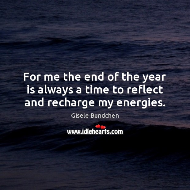 For me the end of the year is always a time to reflect and recharge my energies. Image