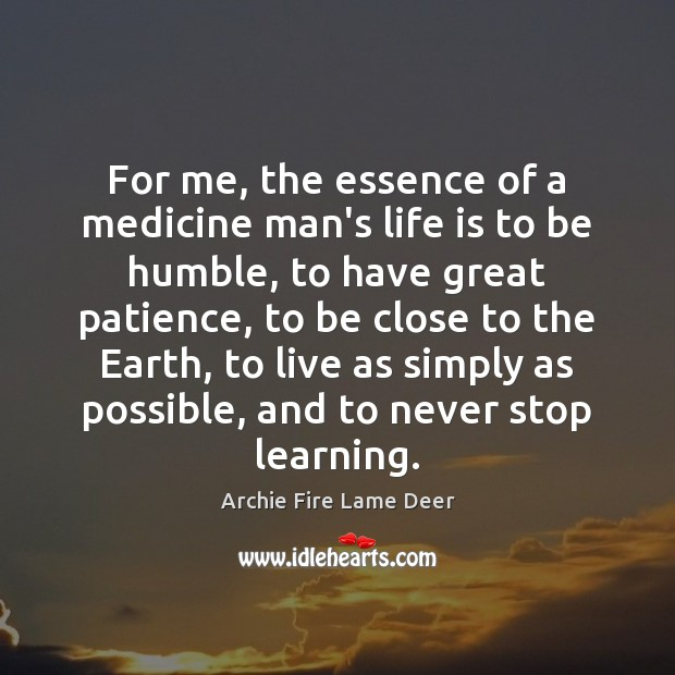 Image, For me, the essence of a medicine man's life is to be