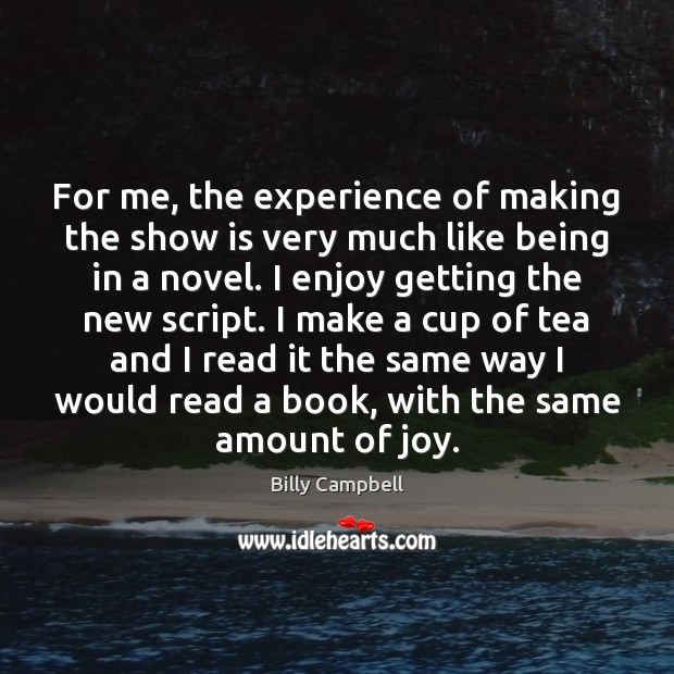 For me, the experience of making the show is very much like Billy Campbell Picture Quote