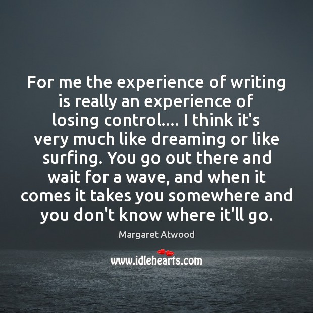 For me the experience of writing is really an experience of losing Image