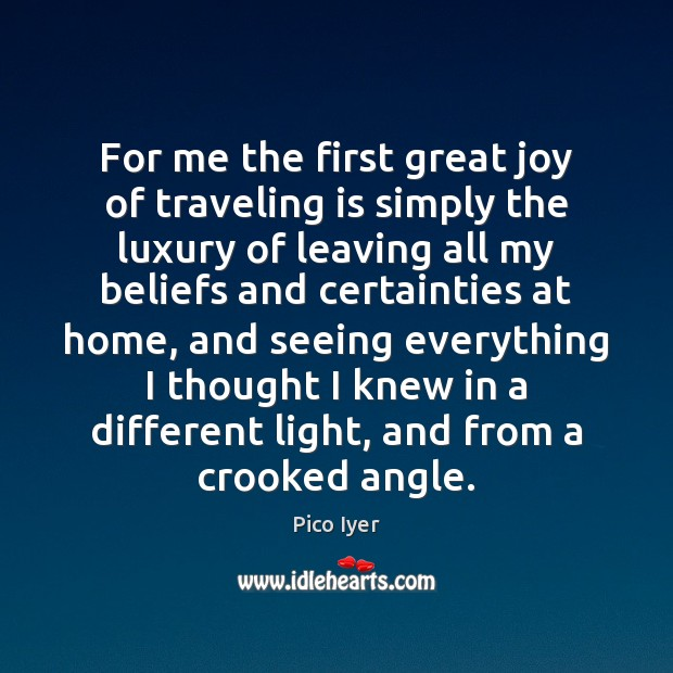 For me the first great joy of traveling is simply the luxury Pico Iyer Picture Quote
