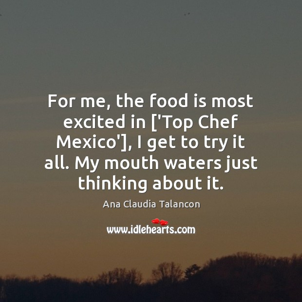 Image, For me, the food is most excited in ['Top Chef Mexico'], I