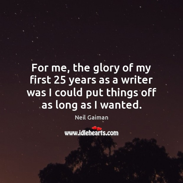 For me, the glory of my first 25 years as a writer was Neil Gaiman Picture Quote