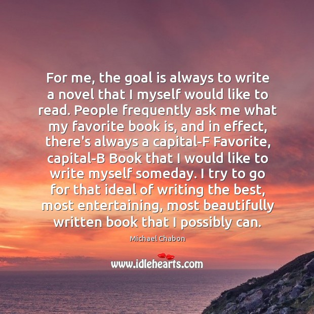 For me, the goal is always to write a novel that I Image