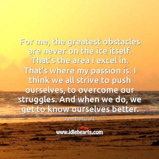 Image, For me, the greatest obstacles are never on the ice itself. That's the area I excel in.