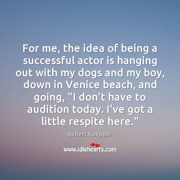 For me, the idea of being a successful actor is hanging out Image