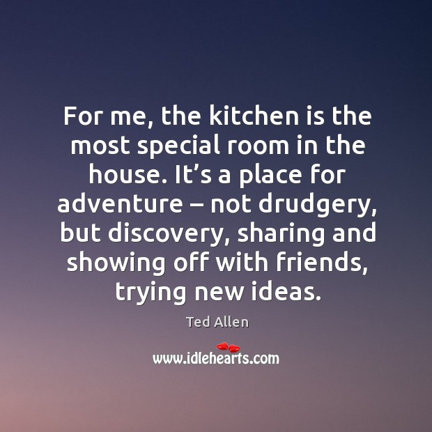 Image, For me, the kitchen is the most special room in the house.
