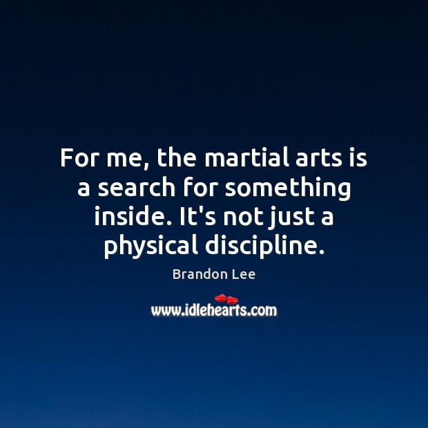 Image, For me, the martial arts is a search for something inside. It's