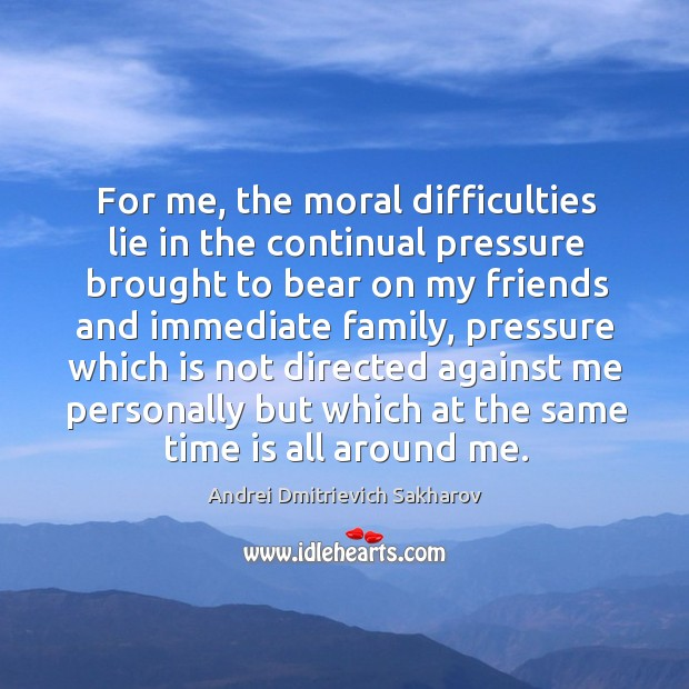 Image, For me, the moral difficulties lie in the continual pressure brought to bear on my friends