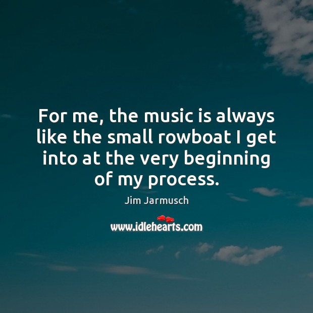 For me, the music is always like the small rowboat I get Image