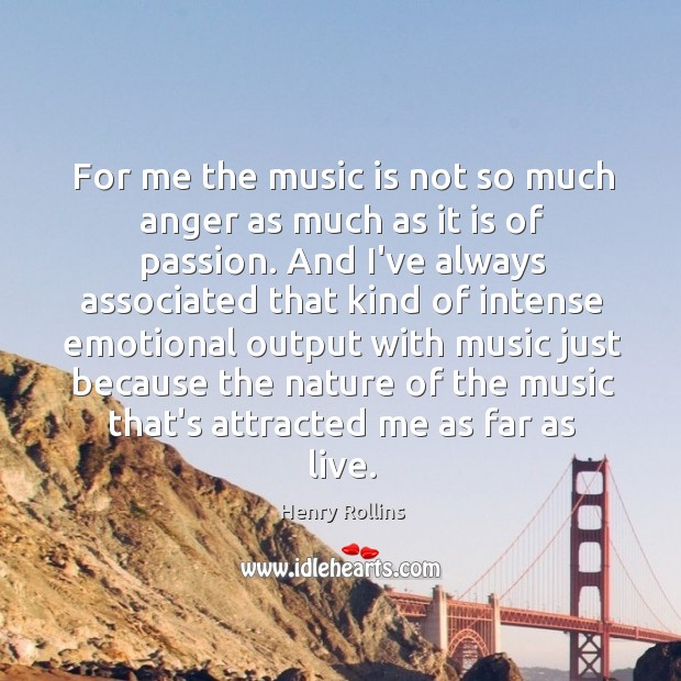 For me the music is not so much anger as much as Image