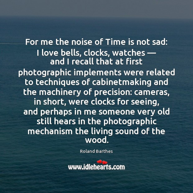 For me the noise of Time is not sad: I love bells, Roland Barthes Picture Quote