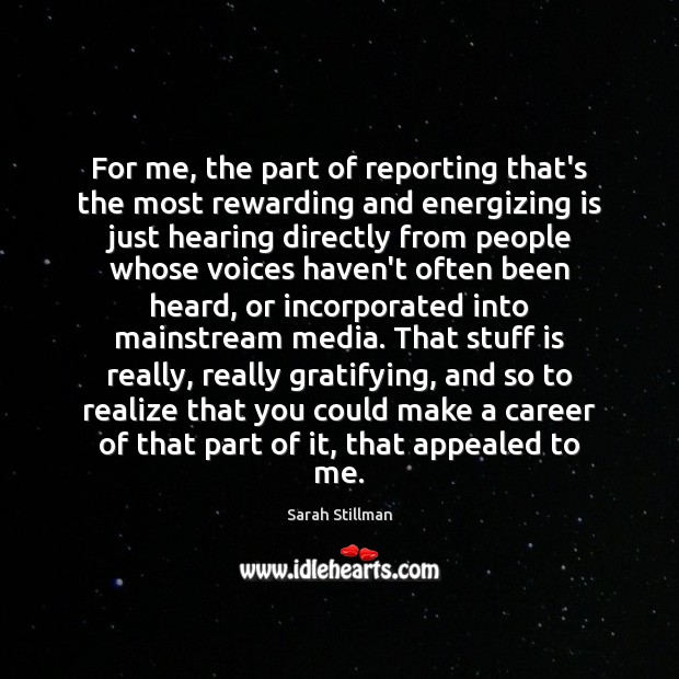 For me, the part of reporting that's the most rewarding and energizing Sarah Stillman Picture Quote