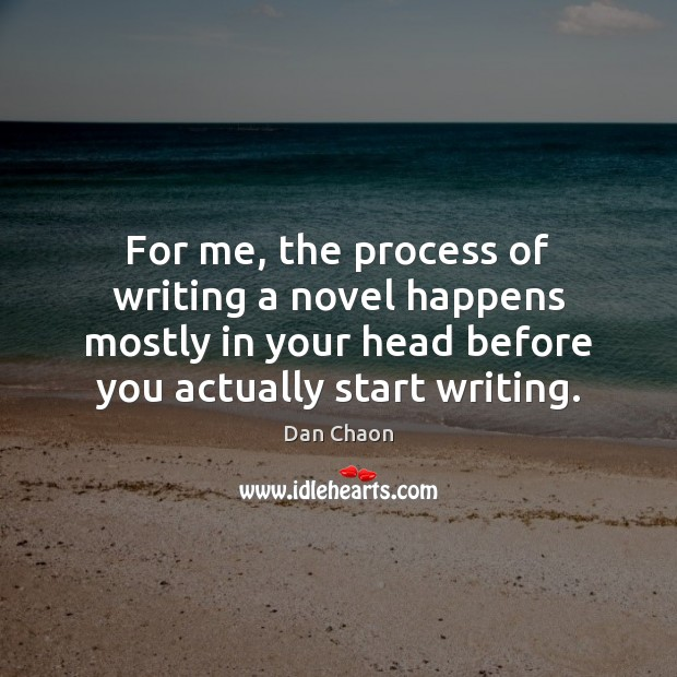 For me, the process of writing a novel happens mostly in your Image