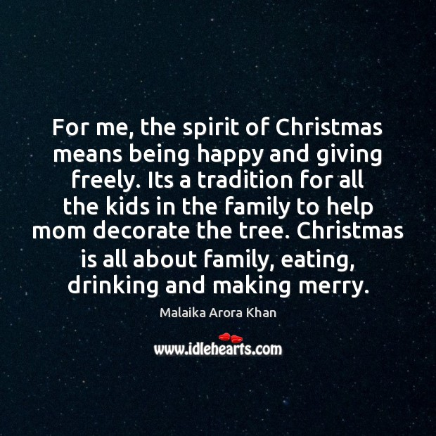 For me, the spirit of Christmas means being happy and giving freely. Image