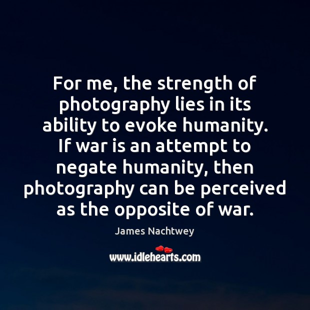 For me, the strength of photography lies in its ability to evoke Image