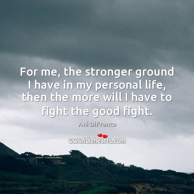 Image, For me, the stronger ground I have in my personal life, then