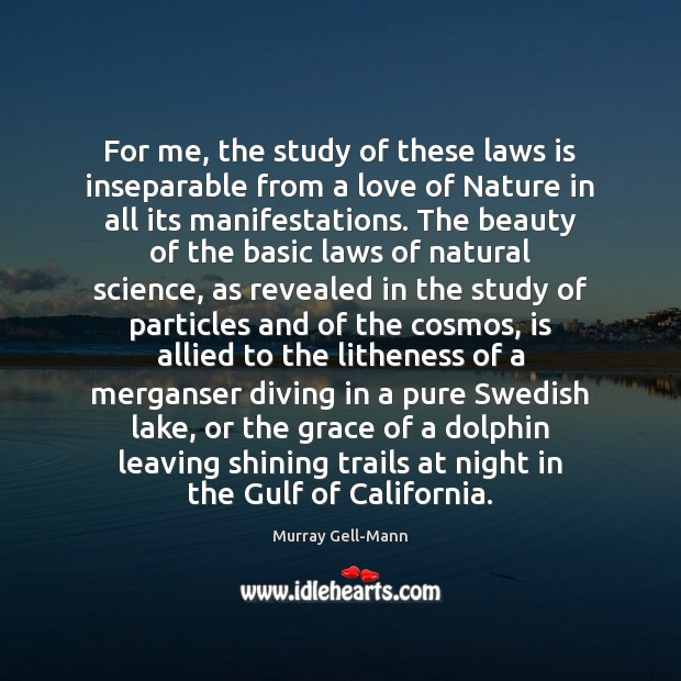 For me, the study of these laws is inseparable from a love Image