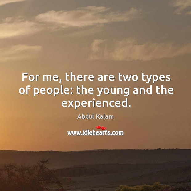 Image, For me, there are two types of people: the young and the experienced.