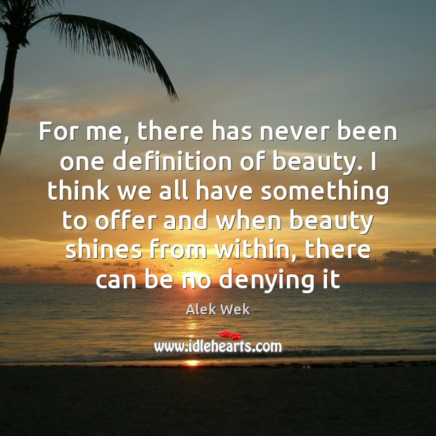 Image, For me, there has never been one definition of beauty. I think