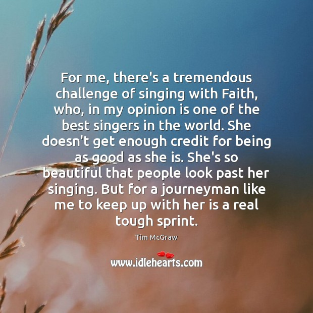 For me, there's a tremendous challenge of singing with Faith, who, in Tim McGraw Picture Quote