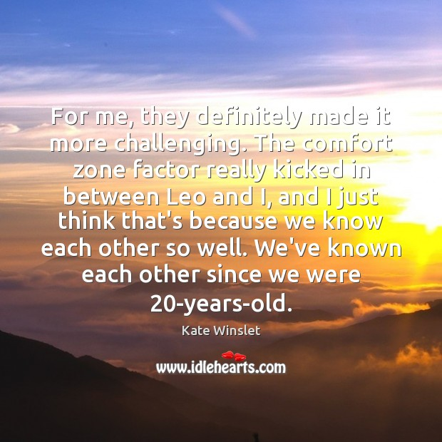 For me, they definitely made it more challenging. The comfort zone factor Image