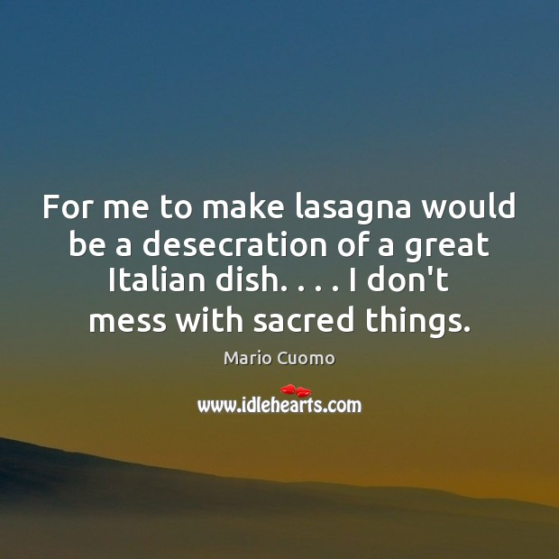 For me to make lasagna would be a desecration of a great Image