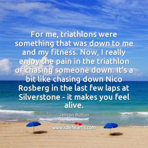 For me, triathlons were something that was down to me and my Jenson Button Picture Quote