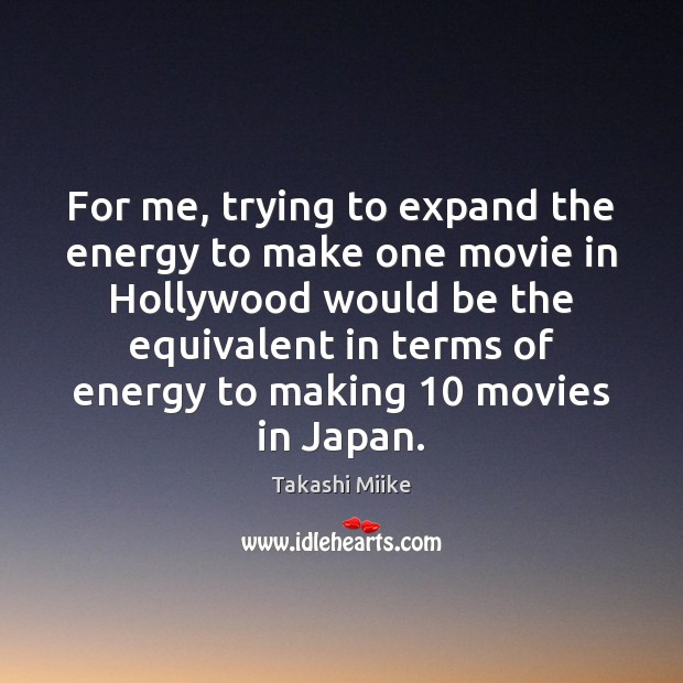 Image, For me, trying to expand the energy to make one movie in