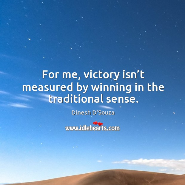 For me, victory isn't measured by winning in the traditional sense. Image