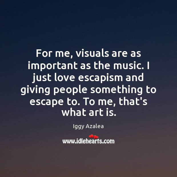 For me, visuals are as important as the music. I just love Image