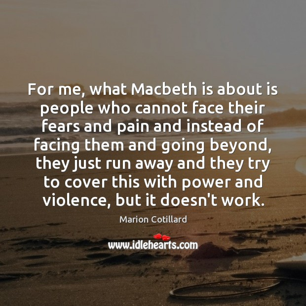 For me, what Macbeth is about is people who cannot face their Image