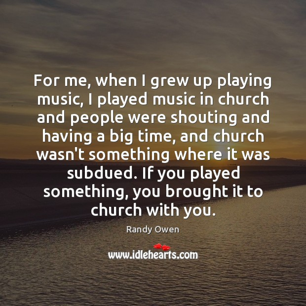 For me, when I grew up playing music, I played music in Image