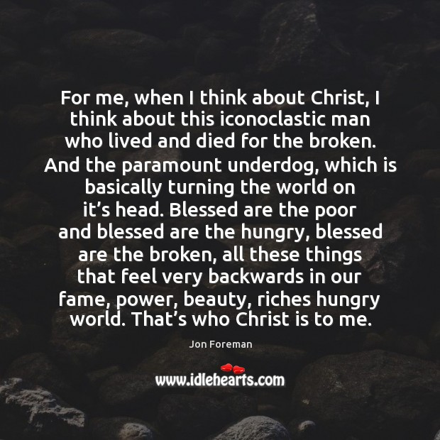 For me, when I think about Christ, I think about this iconoclastic Jon Foreman Picture Quote