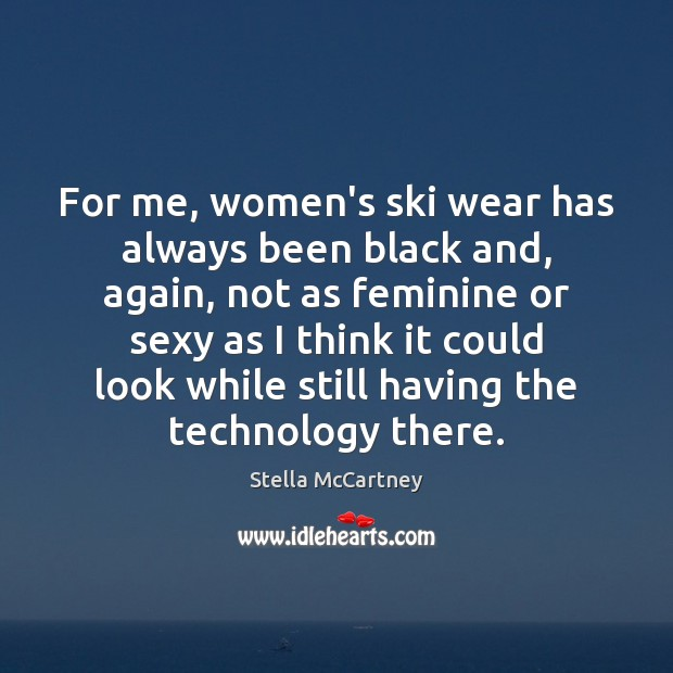 For me, women's ski wear has always been black and, again, not Stella McCartney Picture Quote