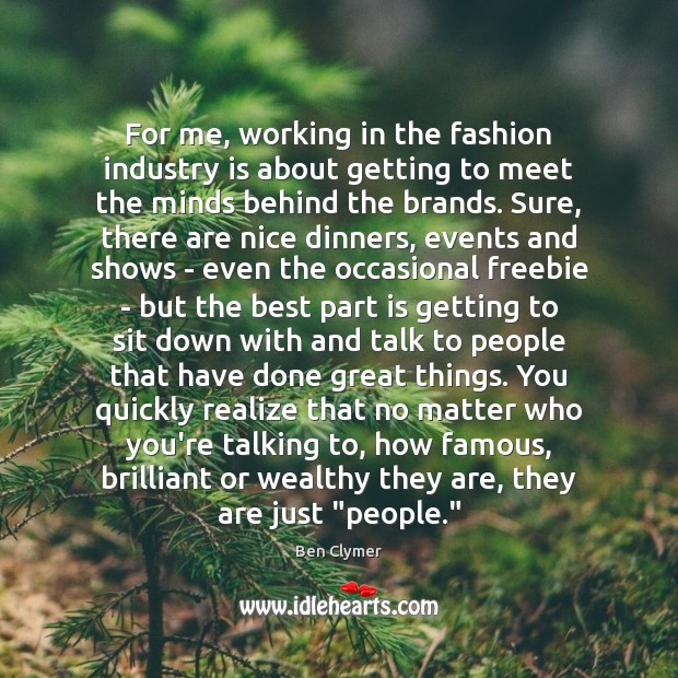 For me, working in the fashion industry is about getting to meet Image