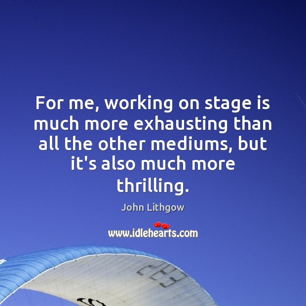 For me, working on stage is much more exhausting than all the Image