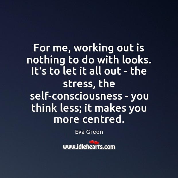 For me, working out is nothing to do with looks. It's to Eva Green Picture Quote